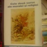 Henri Bergson - Cele doua surse ale moralei si religiei - Roman