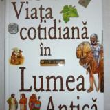Enciclopedie copii - VIATA COTIDIANA IN LUMEA ANTICA, Ed. Rao
