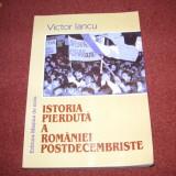 Istorie - ISTORIA PIERDUTA A ROMANIEI POSTDECEMBRISTE - VICTOR IANCU