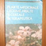 PLANTE MEDICINALE, LEGUME, FRUCTE SI CEREALE I N TERAPEUTICA -- Stefan Mocanu si Dumitru Raducanu - Carte tratamente naturiste