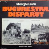 Istorie - Gheorghe Leahu - Bucurestiul disparut
