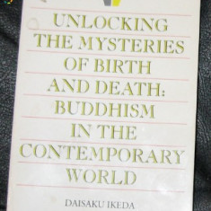 D Ikeda Unlocking the misteries of birth and death: Buddhism... - Carti Islamism