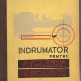 Carte hobby - (C1523) INDRUMATOR PENTRU ATELIERE (ATELIERELE) MECANICE DE G. S. GEORGESCU, EDITURA TEHNICA, BUCURESTI, 1961, EDITIA A III-A