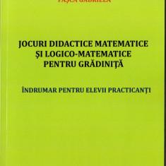 Carte Matematica - Jocuri didactice matematice elevii si studentii profilul PEDAGOGIC Preprimar