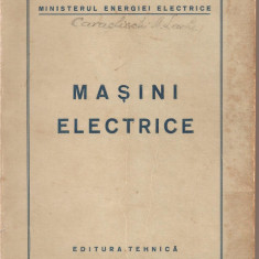 (C1720) MASINI ELECTRICE, EDITURA TEHNICA, 1951, MINISTERUL ENERGIEI ELECTRICE - Carti Electrotehnica
