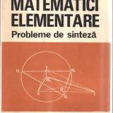 MATEMATICI ELEMENTARE - PROBLEME DE SINTEZA - Culegere Matematica