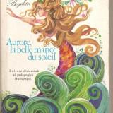 (C3712) AURORE, LA BELLE MARIEE DU SOLEIL DE ELVIRA BOGDAN. EDP, BUCURESTI, 1975, ILUSTRATII DE TARALUNGA OCTAVIA - Carte educativa, Trei
