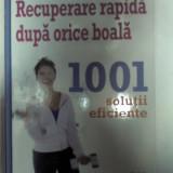 RECUPERARE RAPIDA DUPA ORICE BOALA -1001 solutii eficiente -Reader's Digest - Carte tratamente naturiste