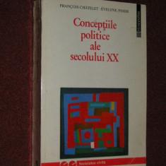 CONCEPTIILE POLITICE ALE SECOLULUI XX - FRANCOIS CHATELET, EVELYNE PISIER - Istorie