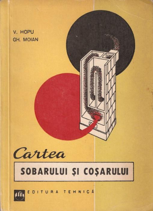 V. HOPU, GH. MOIAN - CARTEA SOBARULUI SI COSARULUI ( RARA, cu 198 fig. + 21 anexe, TIRAJ REDUS: 3640 EX. - SOBA, COS, TERACOTA, HORN, HORNAR) foto mare