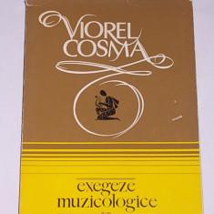 EXEGEZE MUZICOLOGICE- STUDII DE ISTORIA MUZICII- VIOREL COSMA - Carte Arta muzicala