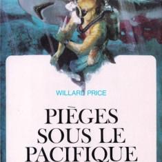 PIEGES SOUS LE PACIFIQUE de WILLARD PRICE (IN LIMBA FRANCEZA) - Carte Literatura Franceza