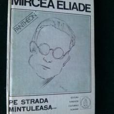 MIRCEA ELIADE - PE STRADA MANTULEASA Ed. Fundatiei Culturale Romane.1991 ( vol III) - Nuvela
