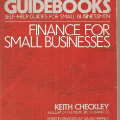 Carte afaceri - (C4546) FINANCE FOR SMALL BUSINESS GUIDE DE KEITH CHECKLEY, 1987