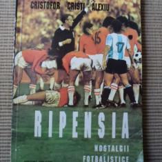 Ripensia nostalgii fotbalistice fotbal club carte sport ilustrata cristofor cristi alexiu - Carte Hobby Sport