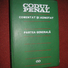 CODUL PENAL COMENTAT SI ADNOTAT - PARTEA GENERALA - Carte Codul penal adnotat