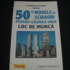 FLORENCE LE BRAS - 50 DE MODELE DE SCRISORI PENTRU GASIREA UNUI LOC DE MUNCA {1999} - Carte Resurse umane