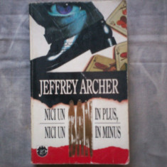 JEFFREY ARCHER - NICI UN BAN IN PLUS, NICI UN BAN IN MINUS C9 468 - Roman, Rao
