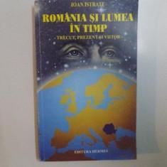 ROMANIA SI LUMEA IN TIMP. TRECUT, PREZENT SI VIITOR de IOAN ISTRATE 1999