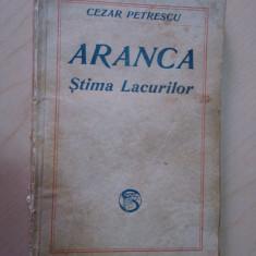 Aranca, stima lacurilor - Cezar Petrescu/ PRIMA EDITIE, PRINCEPS/ 1929 - Carte Editie princeps