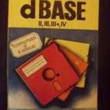 dBASE II, III, III+, IV - LIVIU DUMITRASCU, TRAIAN SPERLEA, CRISTIAN MARINOIU