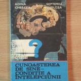 CUNOASTEREA DE SINE, CONDITIE A INTELEPCIUNII de ADINA CHELCEA, SEPTIMIU CHELCEA - Carte Psihologie