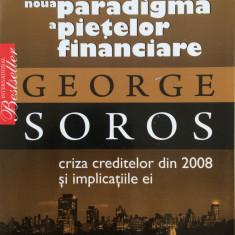 NOUA PARADIGMA A PIETELOR FINANCIARE - George Soros - Carte Economie Politica