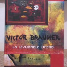 Album Arta - LA IZVOARELE OPEREI .VICTOR BRAUNER de EMIL NICOLAE