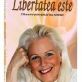 Libertatea este. Eliberarea potentialului tau nelimitat - Carte Hobby Paranormal
