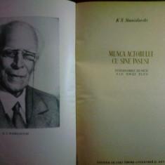 STANISLAVSKI - MUNCA ACTORULUI CU SINE INSUSI - Carte Teatru