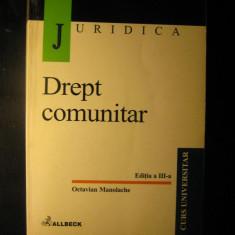 DREPT COMUNITAR - OCTAVIAN MANOLACHE / EDITIA A 3-A / 2001 - Carte Drept comunitar