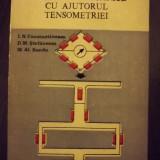 MASURAREA MARIMILOR MECANICE CU AJUTORUL TENSOMETRIEI - I.N. CONSTANTINESCU, D.M. STEFANESCU, M.A. SANDU - Carti Constructii