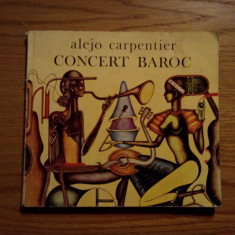 CONCERT BAROC -- Alejo Carpentier -- 1980, 94 p, ; coperta si ilustratii: Dan Stanciu - Nuvela