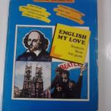 Manual Clasa a IX-a, Limbi straine - English My Love.Student's book (clasa a IX-a)-1995 / colectiv de autori / C54P