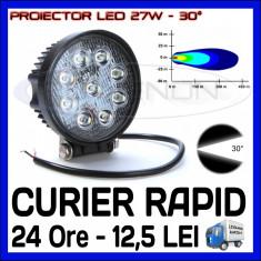 PROIECTOR LED ROTUND 12V, 24V - OFFROAD, SUV, UTILAJE - 27W DISPERSIE 30 GRADE - Proiectoare tuning, Universal