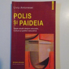 POLIS SI PAIDEIA . SAPTE STUDII DESPRE EDUCATIE, CULTURA SI POLITICI EDUCATIVE de LIVIU ANTONESEI, 2005 - Carte Sociologie