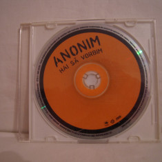 Vand cd Anonim-Hai Sa Vorbim, original, raritate!-fara coperti! - Muzica Pop roton