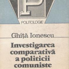 Carte Politica - Ghita Ionescu - Investigarea comparativa a politicii comuniste - 23689