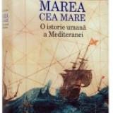 Marea cea Mare. O istorie umană a Mediteranei