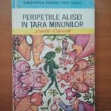 PERIPETIILE ALISEI IN TARA MINUNILOR - LEWIS CARROLL ( 2885 ) - Carte de povesti