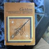 CARTEA FIERARULUI BETONIST T. CARARE - Carti Constructii