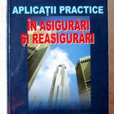 APLICATII PRACTICE IN ASIGURARI SI REASIGURARI, Ion Negoita, 2001. Noua