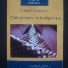 STEFAN ALEXANDRESCU - CAILE PERSUASIUNII IN NEGOCIERE - Carte Marketing