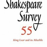 Shakespeare Survey: Volume 55, King Lear and Its Afterlife: An Annual Survey of Shakespeare Studies and Production