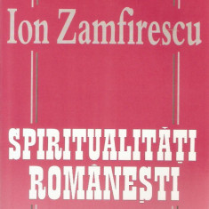 Ion Zamfirescu - Spiritualitati romanesti - 467818 - Eseu