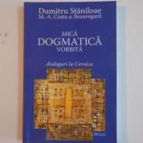 MICA DOGMATICA VORBITA. DIALOGURI L CERNICA de DUMITRU STANILOAE, COSTA DE BEAUREGARD, EDITIA A III-A 2007 - Carti Crestinism