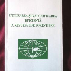 UTILIZAREA SI VALORIFICAREA EFICIENTA A RESURSELOR FORESTIERE, 2010. Noua - Carti Agronomie