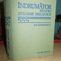 G. S. GEORGESCU - INDRUMATOR PENTRU ATELIERE MECANICE * EDITIA A VI-A - 1978 - Carti Mecanica