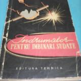INDRUMATOR PENTRU IMBINARI SUDATE M.SMILOVICI, EDITURA TEHNICA 1962 - Carti Constructii