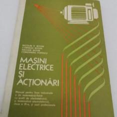 MAȘINI ELECTRICE ȘI ACȚIONĂRI* MANUAL LICEE INDUSTRIALE / 1985 - Carti Electrotehnica